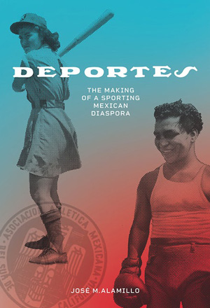Cover for Deportes: The Making of a Sporting Mexican Diaspora