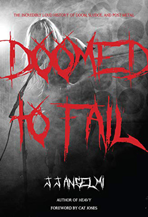 Cover for Doomed to Fail: The Incredibly Loud History of Doom, Sludge, and Post-Metal