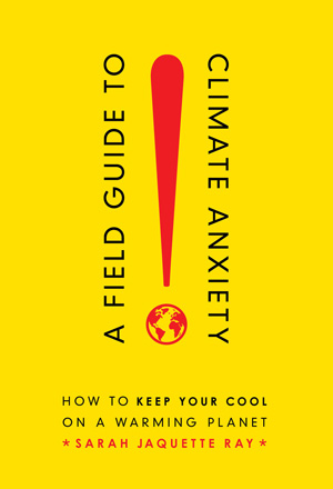 Cover for A Field Guide to Climate Anxiety: How to Keep Your Cool on a Warming Planet