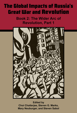 Cover for The Global Impacts of Russia's Great War and Revolution, Book 2: The Wider Arc of Revolution, Part 1