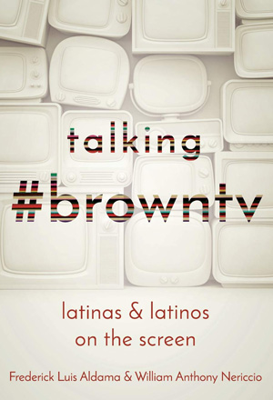 Cover for Talking #browntv: Latinas and Latinos on the Screen