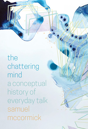 Cover for The Chattering Mind: A Conceptual History of Everyday Talk