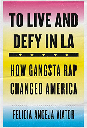 Cover for To Live and Defy in LA: How Gangsta Rap Changed America